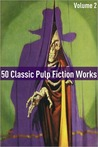 50 Classic Pulp Fiction Works: Volume 2