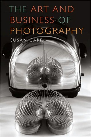 The Art and Business of Photography by Susan Carr