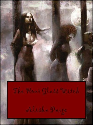 The Hour Glass Witch by Alisha Paige