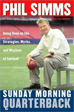 Sunday Morning Quarterback: Going Deep on the Strategies, Myths, and Mayhem of Football