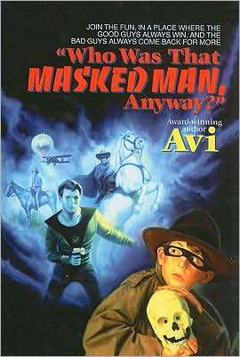 """Who Was That Masked Man, Anyway?"""" by Avi"""