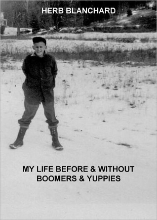My Life Before & Without Boomers & Yuppies