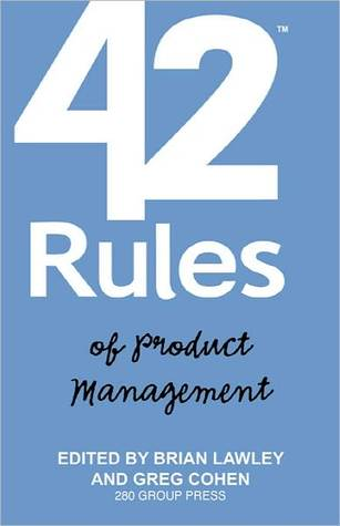 42 Rules of Product Management: Learn the Rules of Product Management from Leading Experts from Around the World