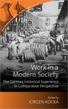 Work in a Modern Society: The German Historical Experience in Comparative Perspective