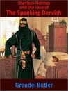 Sherlock Holmes and the Case of The Spanking Dervish