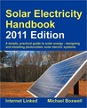 Solar Electricity Handbook 2011: A Simple Practical Guide to Solar Energy - Designing and Installing Photovoltaic Solar Electric Systems