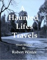 A Haunted Lifes Travels