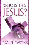 Who Is This Jesus?: The Real Man Behind the Controversy