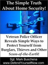 The Simple Truth About Home Security! Veteran Police Officer Reveals Simple Ways to Protect Yourself from Burglars, Thieves, and Other Scum-of-the-Earth!