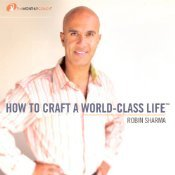 How to Craft a World Class Life by Robin S. Sharma