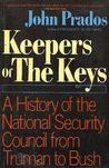 Keepers of the Keys: A History of the National Security Council from Truman to Bush