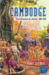Cambodge: The Cultivation of a Nation, 1860-1945