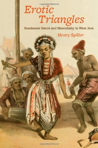 Erotic Triangles: Sundanese Dance and Masculinity in West Java (Chicago Studies in Ethnomusicology)