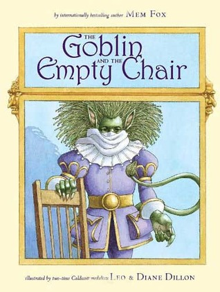 The Goblin and the Empty Chair by Mem Fox