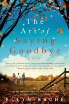 The Art of Saying Goodbye by Ellyn Bache