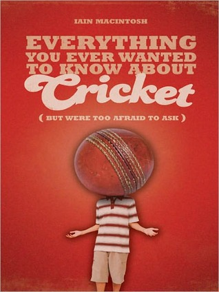 Everything You Ever Wanted to Know about Cricket But Were ...