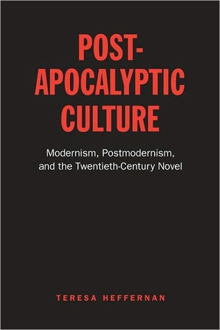 Post-Apocalyptic Culture: Modernism, Postmodernism, and the Twentieth-Century Novel