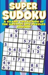 Super Sudoku Puzzle Book (A Grand Collection Of The Hottest New Puzzles Around)