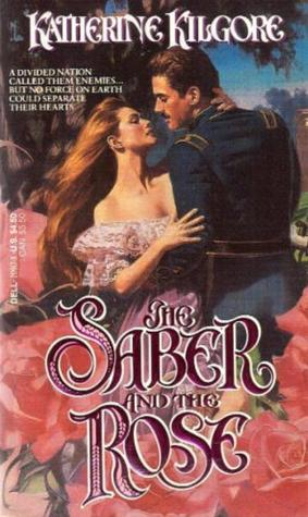 The Saber and the Rose by Katherine Kilgore