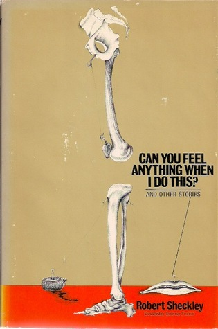 Can You Feel Anything When I Do This? by Robert Sheckley