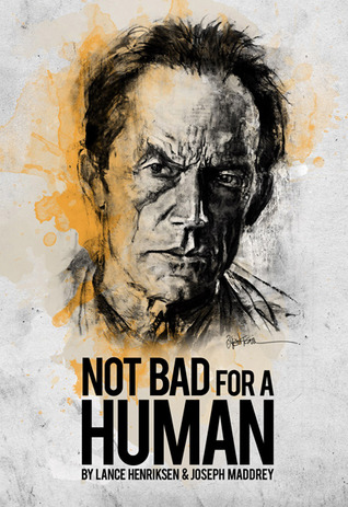 Not Bad For A Human by Lance Henriksen