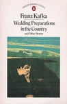 Wedding Preparations In The Country And Other Stories by Franz Kafka
