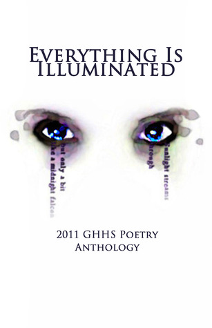 Everything Is Illuminated: 2011 GHHS Poetry Anthology