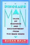 The Dinosaur Man: Tales of Madness and Enchantment from the Back Ward