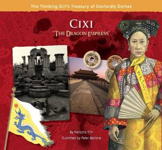 Cixi the Dragon Empress (The Thinking Girl's Treasury of Dastardly Dames)