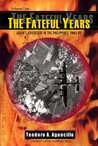 The Fateful Years: Japan's Adventure in the Philippines, 1941-45 (Volume 1)