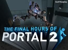 The Final Hours of Portal 2 by Geoff Keighley