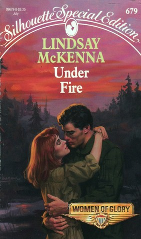 Under Fire (Women of Glory, Book 3; Silhouette Special Edition #679)