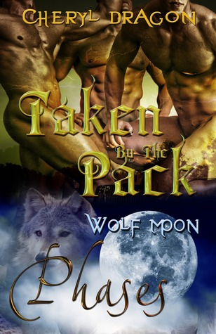 Taken By The Pack by Cheryl Dragon