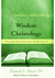 Wisdom Christology, How Jesus Becomes God's Wisdom for Us (Explorations in Biblical Theology)