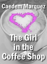 The Girl In The Coffee Shop