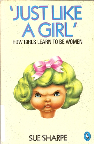 'Just Like a Girl': How Girls Learn to be Women