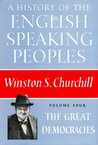 The Great Democracies (A History of the English Speaking Peoples, #4)
