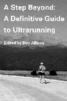 A Step Beyond: A Definitive Guide to Ultrarunning
