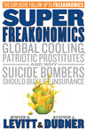 SuperFreakonomics: Global Cooling, Patriotic Prostitutes And Why Suicide Bombers Should Buy Life Insurance by Steven D. Levitt