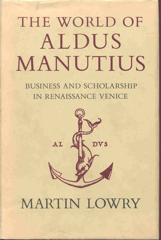 The World of Aldus Manutius: Business and Scholarship in Renaissance Venice