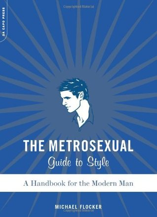 The Metrosexual Guide To Style by Michael Flocker
