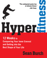 Hyperfitness: 12 Weeks to Conquering Your Inner Everest and Getting Into the Best Shape ofYour Life