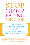 Stop Overeating for Good: Overcoming Food Obsession with Dr. Prasad's Proven Program