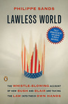 Lawless World: The Whistle-Blowing Account of How Bush and Blair Are Taking the Law into Their Own Hands