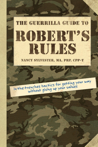 The Guerrilla Guide to Robert's Rules by Nancy Sylvester