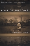 River of Shadows: Eadweard Muybridge and the Technological Wild West
