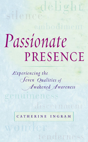 Passionate Presence: Experiencing the Seven Qualities of Awakened Awareness