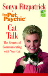 Cat Talk: The Secrets of Communicating with Your Cat