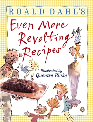 Roald Dahl's Even More Revolting Recipes by Felicity Dahl