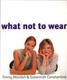 What Not to Wear by Trinny Woodall